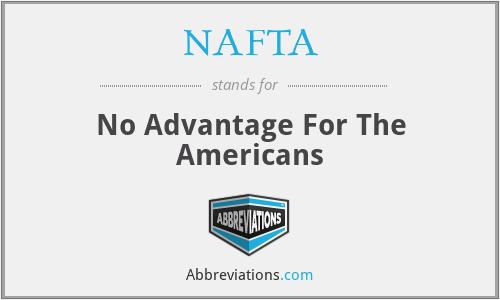 NAFTA - No Advantage For The Americans
