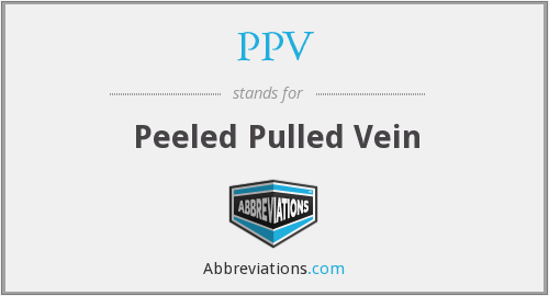 PPV - Peeled Pulled Vein