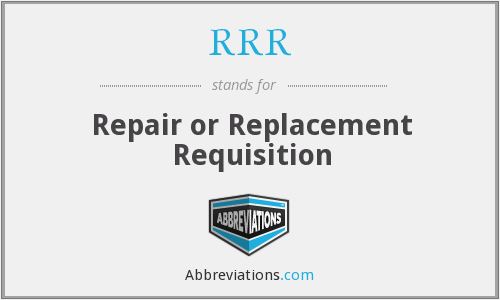 RRR - Repair or Replacement Requisition