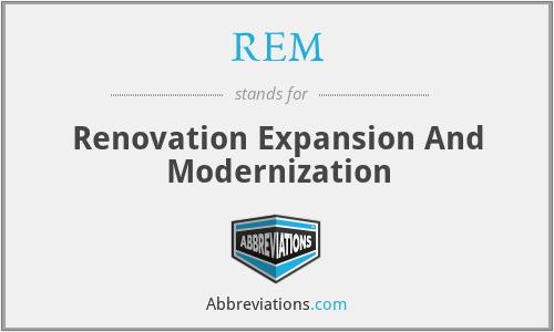 REM - Renovation Expansion And Modernization