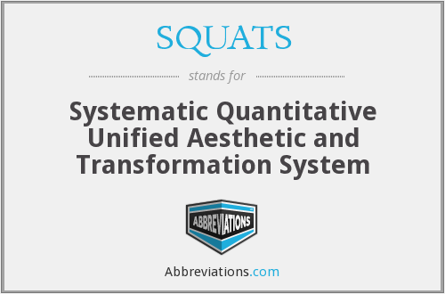SQUATS - Systematic Quantitative Unified Aesthetic and Transformation System