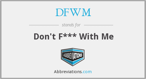 DFWM - Don't F*** With Me