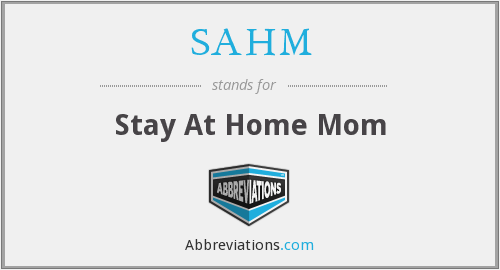 SAHM - Stay At Home Mom