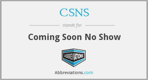CSNS - Coming Soon No Show