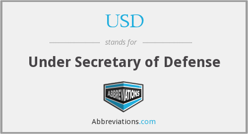 USD - Under Secretary of Defense