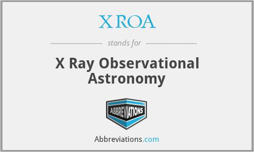 XROA - X Ray Observational Astronomy