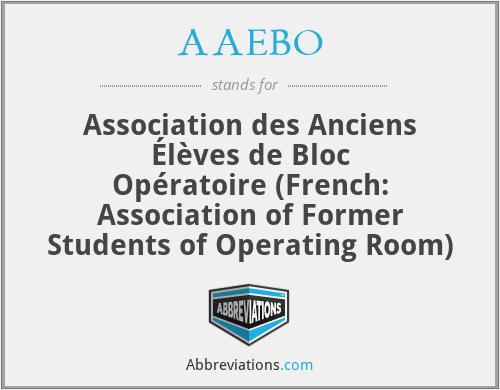 AAEBO - Association des Anciens Élèves de Bloc Opératoire (French: Association of Former Students of Operating Room)