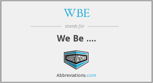 WBE - We Be ....