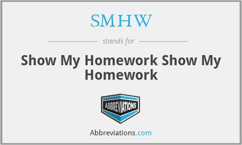 SMHW - Show My Homework Show My Homework