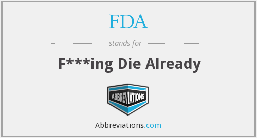 FDA - F***ing Die Already