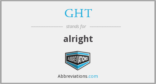 GHT - alright
