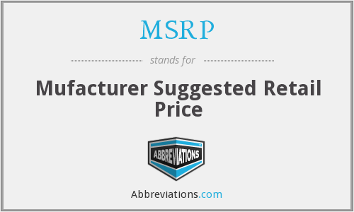 MSRP - Mufacturer Suggested Retail Price