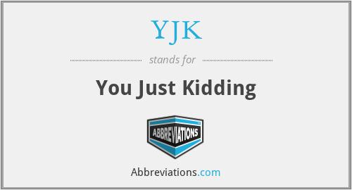 YJK - You Just Kidding