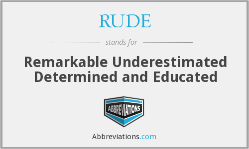 RUDE - Remarkable Underestimated Determined and Educated
