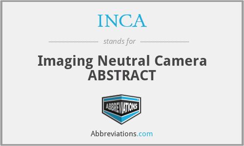 INCA - Imaging Neutral Camera ABSTRACT