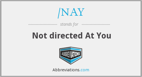 What does /NAY stand for?