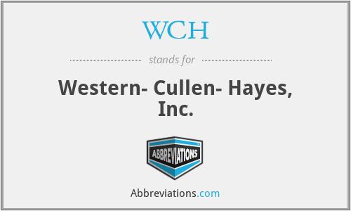 WCH - Western- Cullen- Hayes, Inc.