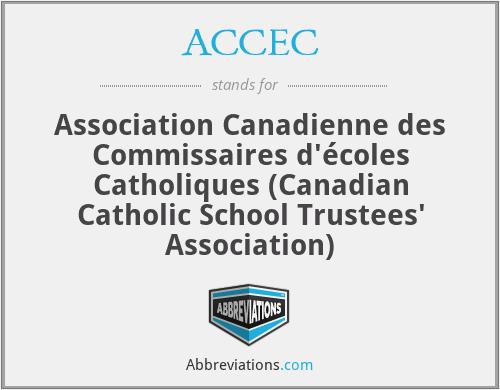 ACCEC - Association Canadienne des Commissaires d'écoles Catholiques (Canadian Catholic School Trustees' Association)