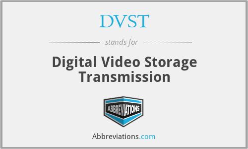 DVST - Digital Video Storage Transmission