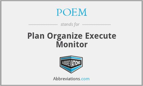 POEM - Plan Organize Execute Monitor