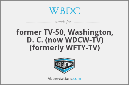 WBDC - former TV-50, Washington, D. C. (now WDCW-TV) (formerly WFTY-TV)