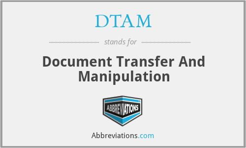 DTAM - Document Transfer And Manipulation