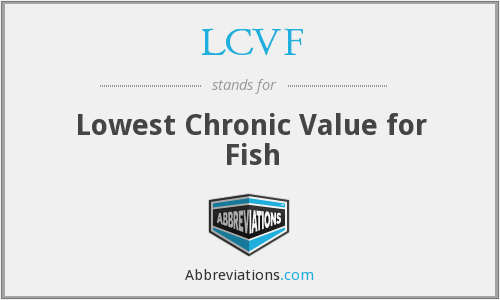 LCVF - Lowest Chronic Value for Fish