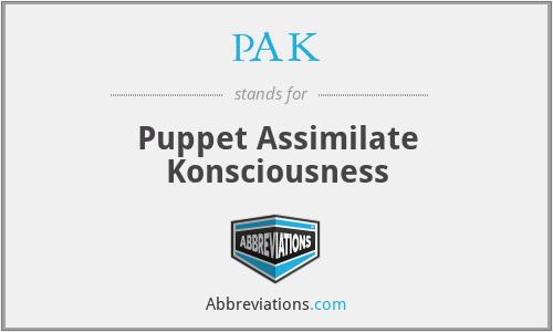 PAK - Puppet Assimilate Konsciousness
