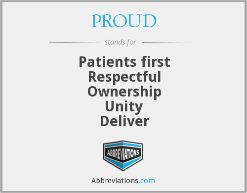 PROUD - Patients first Respectful Ownership Unity Deliver
