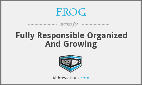 FROG - Fully Responsible Organized And Growing
