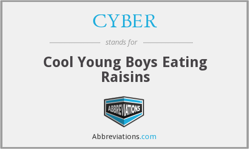 CYBER - Cool Young Boys Eating Raisins