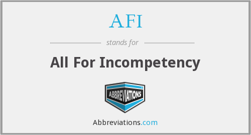 AFI - All For Incompetency