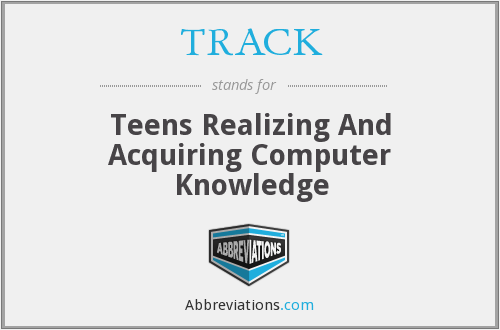 TRACK - Teens Realizing And Acquiring Computer Knowledge