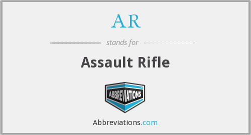 AR - Assault Rifle