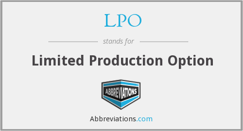 LPO - Limited Production Option