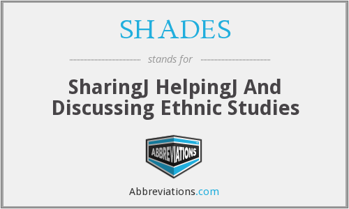 SHADES - SharingJ HelpingJ And Discussing Ethnic Studies