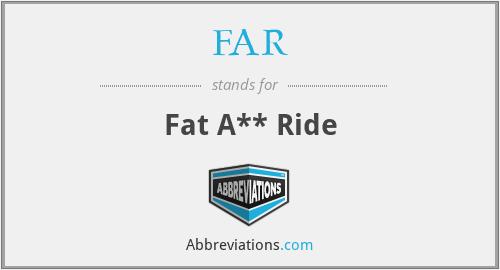 FAR - Fat A** Ride