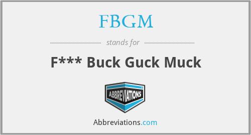 FBGM - F*** Buck Guck Muck