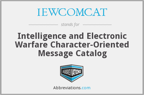 IEWCOMCAT - Intelligence and Electronic Warfare Character-Oriented Message Catalog