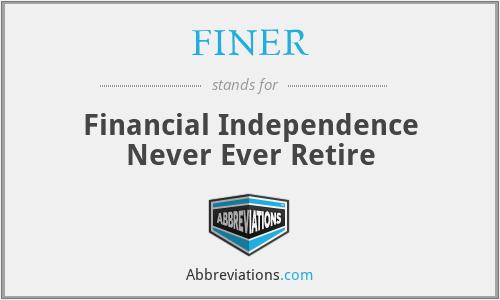 FINER - Financial Independence Never Ever Retire