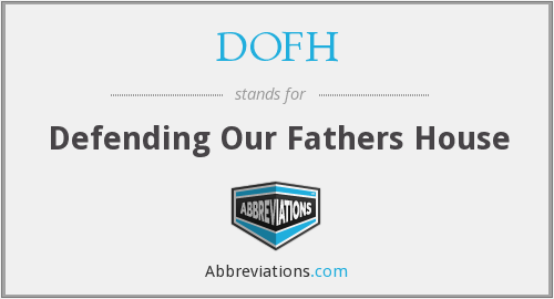 DOFH - Defending Our Fathers House