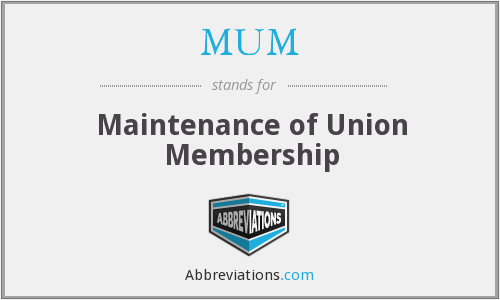 MUM - Maintenance of Union Membership