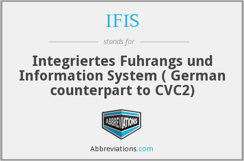IFIS - Integriertes Fuhrangs und Information System ( German counterpart to CVC2)