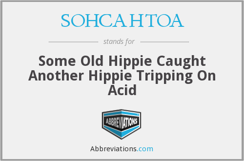SOHCAHTOA - Some Old Hippie Caught Another Hippie Tripping On Acid