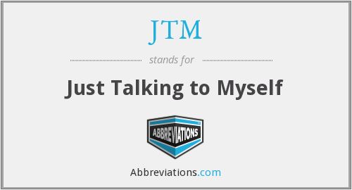 JTM - Just Talking to Myself