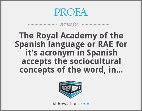 PROFA - The Royal Academy of the Spanish language or RAE for it's acronym in Spanish accepts the sociocultural concepts of the word, in other words many people use profa, however that does not mean that it is correct.