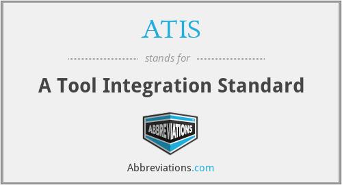 ATIS - A Tool Integration Standard