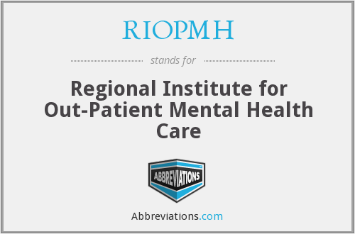 RIOPMH - Regional Institute for Out-Patient Mental Health Care