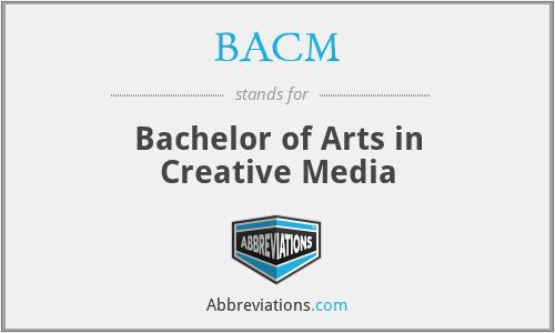 BACM - Bachelor of Arts in Creative Media