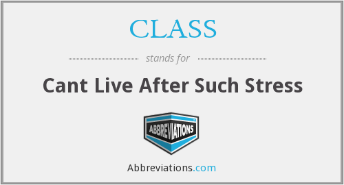 CLASS - Cant Live After Such Stress